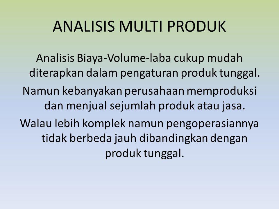 ANALISIS MULTI PRODUK Analisis Biaya-Volume-laba cukup mudah diterapkan dalam pengaturan produk tunggal. Namun kebanyakan perusahaan memproduksi dan m