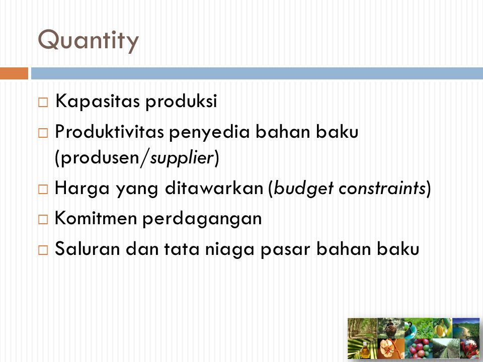 Quality  Faktor kualitas: contoh: ukuran, keseragaman, komposisi, kematangan, kenampakan, kemurnian, kerusakan, dll.