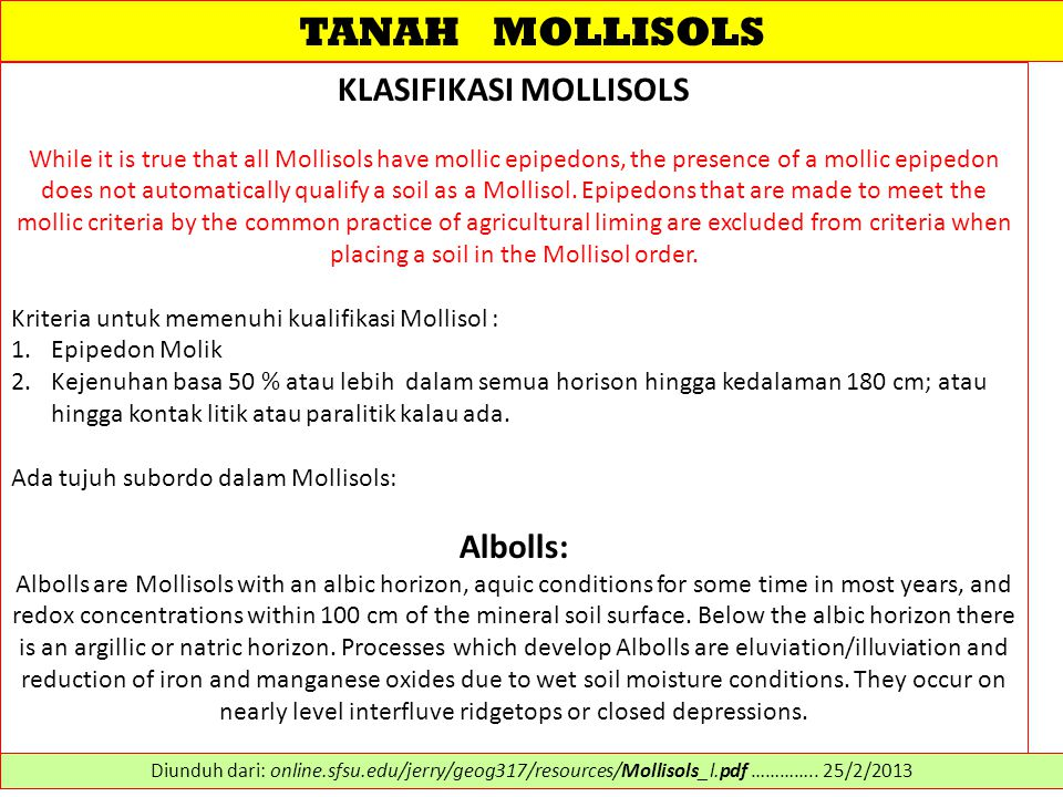 TANAH MOLLISOLS KLASIFIKASI MOLLISOLS While it is true that all Mollisols have mollic epipedons, the presence of a mollic epipedon does not automatically qualify a soil as a Mollisol.