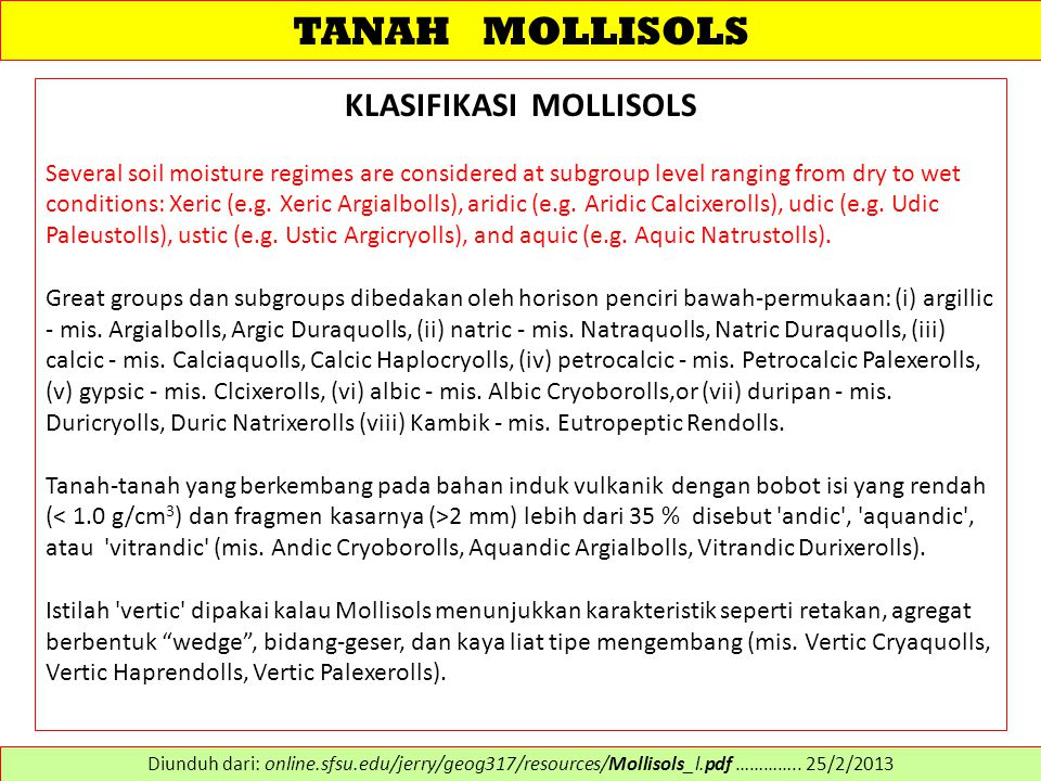 TANAH MOLLISOLS KLASIFIKASI MOLLISOLS Several soil moisture regimes are considered at subgroup level ranging from dry to wet conditions: Xeric (e.g. X
