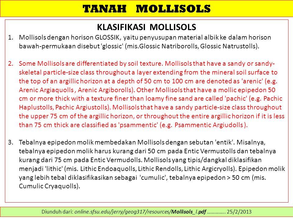 TANAH MOLLISOLS KLASIFIKASI MOLLISOLS 1.Mollisols dengan horison GLOSSIK, yaitu penyusupan material albik ke dalam horison bawah-permukaan disebut glossic (mis.Glossic Natriborolls, Glossic Natrustolls).