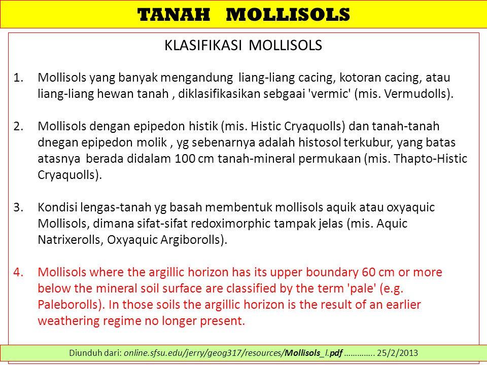 TANAH MOLLISOLS KLASIFIKASI MOLLISOLS 1.Mollisols yang banyak mengandung liang-liang cacing, kotoran cacing, atau liang-liang hewan tanah, diklasifikasikan sebgaai vermic (mis.