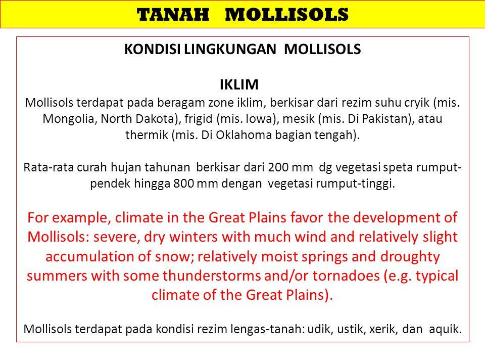 TANAH MOLLISOLS KONDISI LINGKUNGAN MOLLISOLS IKLIM Mollisols terdapat pada beragam zone iklim, berkisar dari rezim suhu cryik (mis. Mongolia, North Da