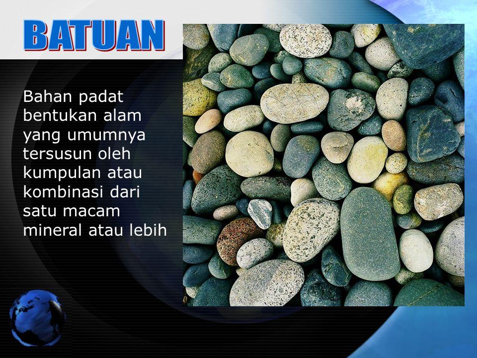 Bahan padat bentukan alam yang umumnya tersusun oleh kumpulan atau kombinasi dari satu macam mineral atau lebih