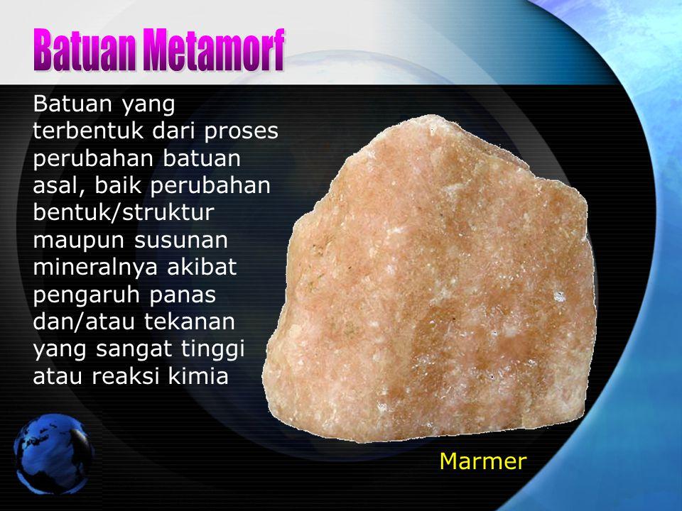 Batuan yang terbentuk dari proses perubahan batuan asal, baik perubahan bentuk/struktur maupun susunan mineralnya akibat pengaruh panas dan/atau tekan