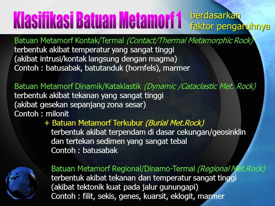 Batuan Metamorf Kontak/Termal (Contact/Thermal Metamorphic Rock) terbentuk akibat temperatur yang sangat tinggi (akibat intrusi/kontak langsung dengan