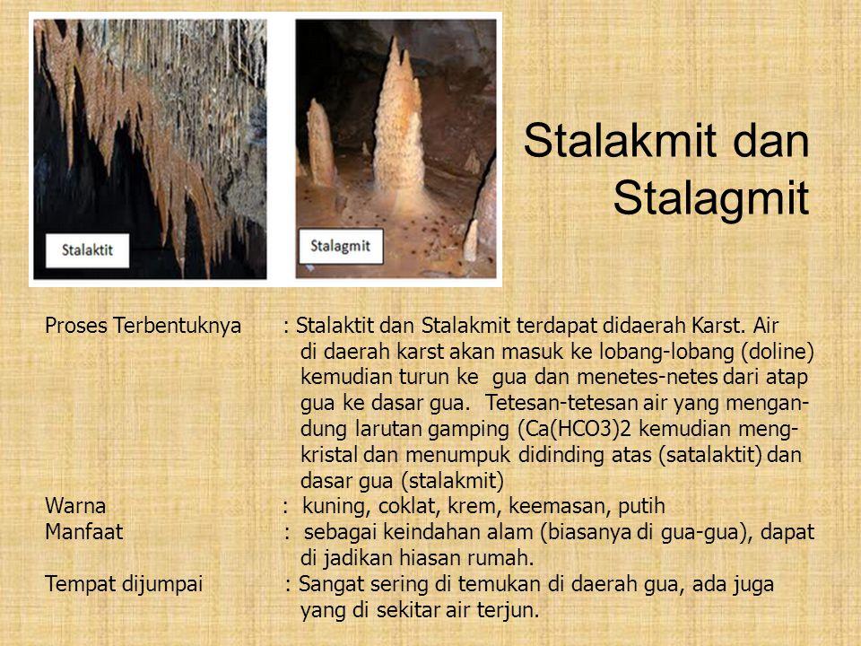 Stalakmit dan Stalagmit Proses Terbentuknya : Stalaktit dan Stalakmit terdapat didaerah Karst.