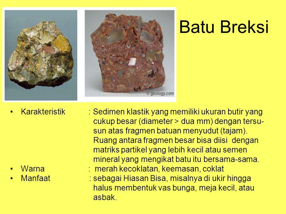 Batu Breksi Karakteristik : Sedimen klastik yang memiliki ukuran butir yang cukup besar (diameter > dua mm) dengan tersu- sun atas fragmen batuan menyudut (tajam).
