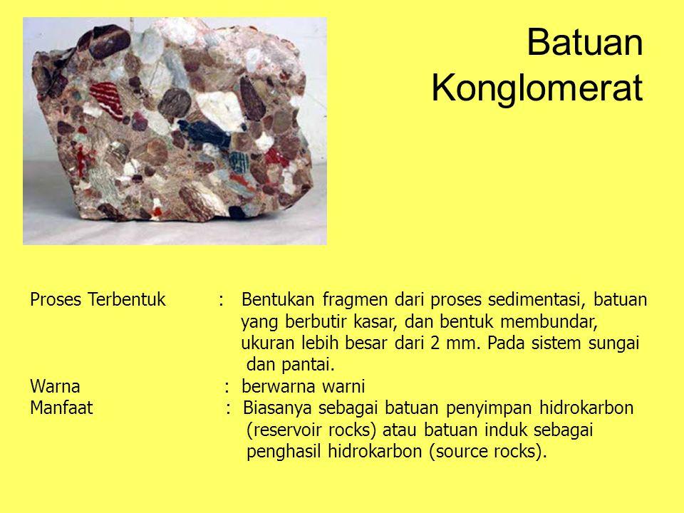 Batuan Konglomerat Proses Terbentuk : Bentukan fragmen dari proses sedimentasi, batuan yang berbutir kasar, dan bentuk membundar, ukuran lebih besar dari 2 mm.