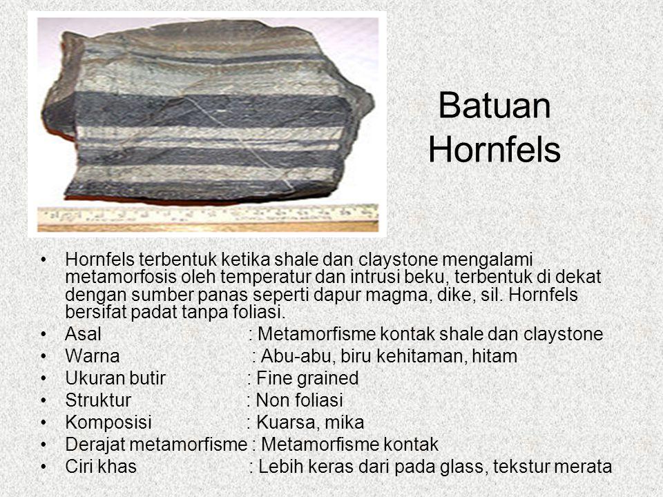 Batuan Hornfels Hornfels terbentuk ketika shale dan claystone mengalami metamorfosis oleh temperatur dan intrusi beku, terbentuk di dekat dengan sumber panas seperti dapur magma, dike, sil.
