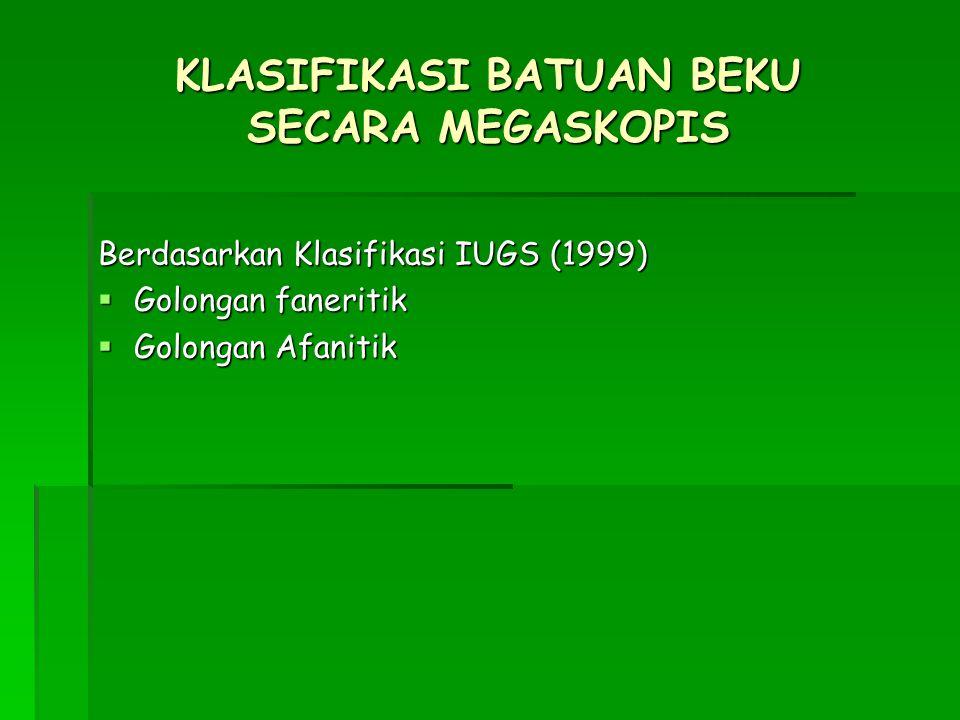 KLASIFIKASI BATUAN BEKU SECARA MEGASKOPIS Berdasarkan Klasifikasi IUGS (1999)  Golongan faneritik  Golongan Afanitik