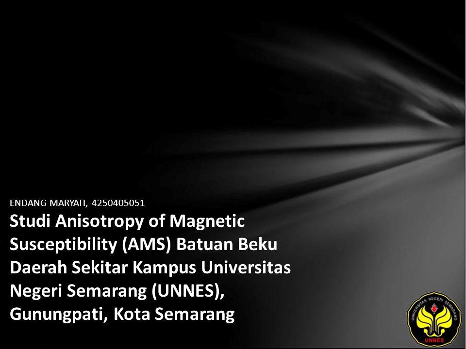 ENDANG MARYATI, 4250405051 Studi Anisotropy of Magnetic Susceptibility (AMS) Batuan Beku Daerah Sekitar Kampus Universitas Negeri Semarang (UNNES), Gu