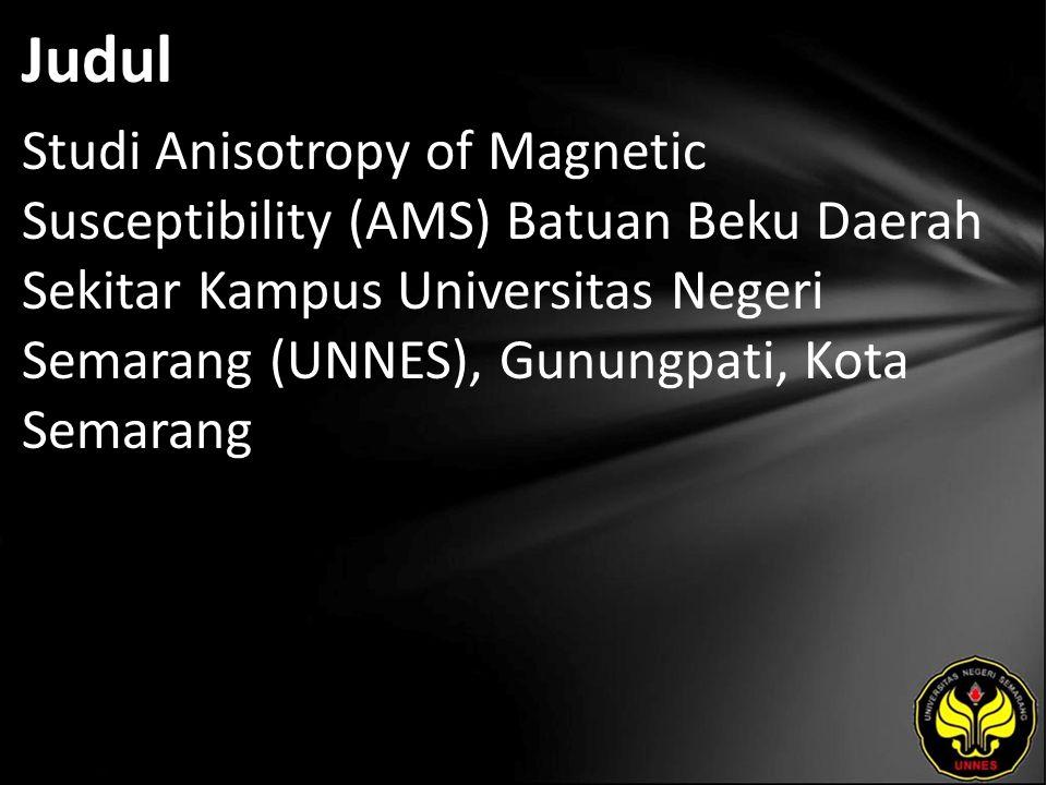 Judul Studi Anisotropy of Magnetic Susceptibility (AMS) Batuan Beku Daerah Sekitar Kampus Universitas Negeri Semarang (UNNES), Gunungpati, Kota Semara
