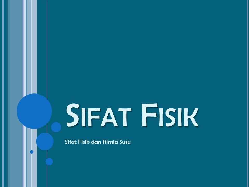 S IFAT F ISIK Sifat Fisik dan Kimia Susu