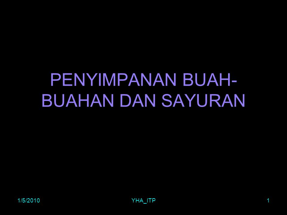 1/5/2010YHA_ITP1 PENYIMPANAN BUAH- BUAHAN DAN SAYURAN
