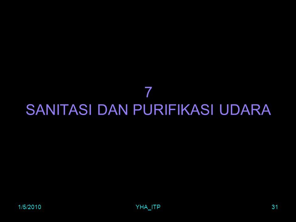 1/5/2010YHA_ITP31 7 SANITASI DAN PURIFIKASI UDARA