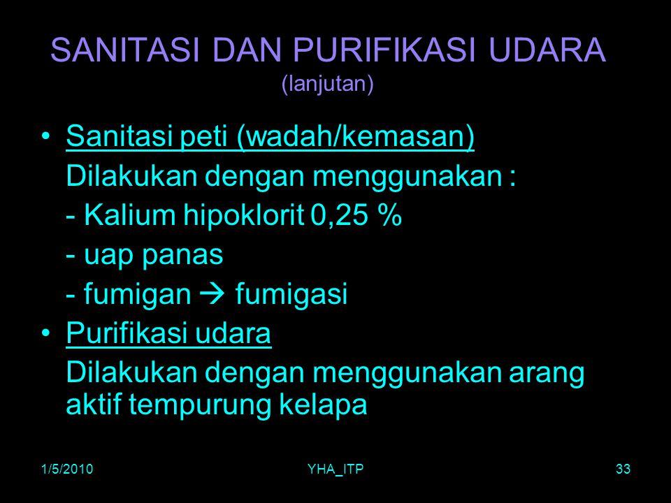 1/5/2010YHA_ITP33 SANITASI DAN PURIFIKASI UDARA (lanjutan) Sanitasi peti (wadah/kemasan) Dilakukan dengan menggunakan : - Kalium hipoklorit 0,25 % - u