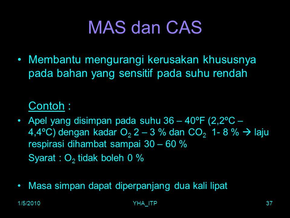 1/5/2010YHA_ITP37 MAS dan CAS Membantu mengurangi kerusakan khususnya pada bahan yang sensitif pada suhu rendah Contoh : Apel yang disimpan pada suhu