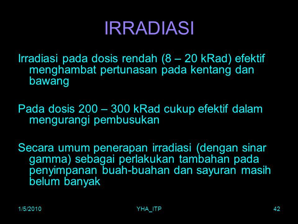 1/5/2010YHA_ITP42 IRRADIASI Irradiasi pada dosis rendah (8 – 20 kRad) efektif menghambat pertunasan pada kentang dan bawang Pada dosis 200 – 300 kRad