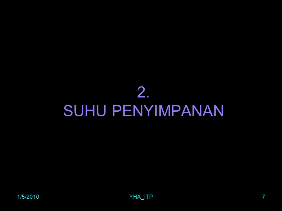 1/5/2010YHA_ITP7 2. SUHU PENYIMPANAN