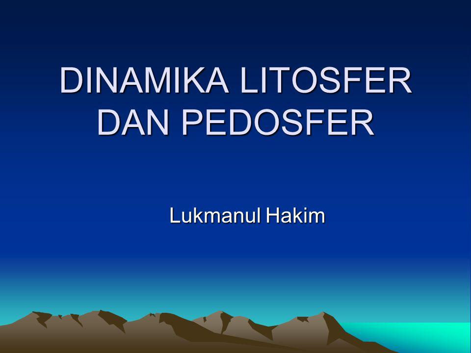DINAMIKA LITOSFER DAN PEDOSFER Lukmanul Hakim
