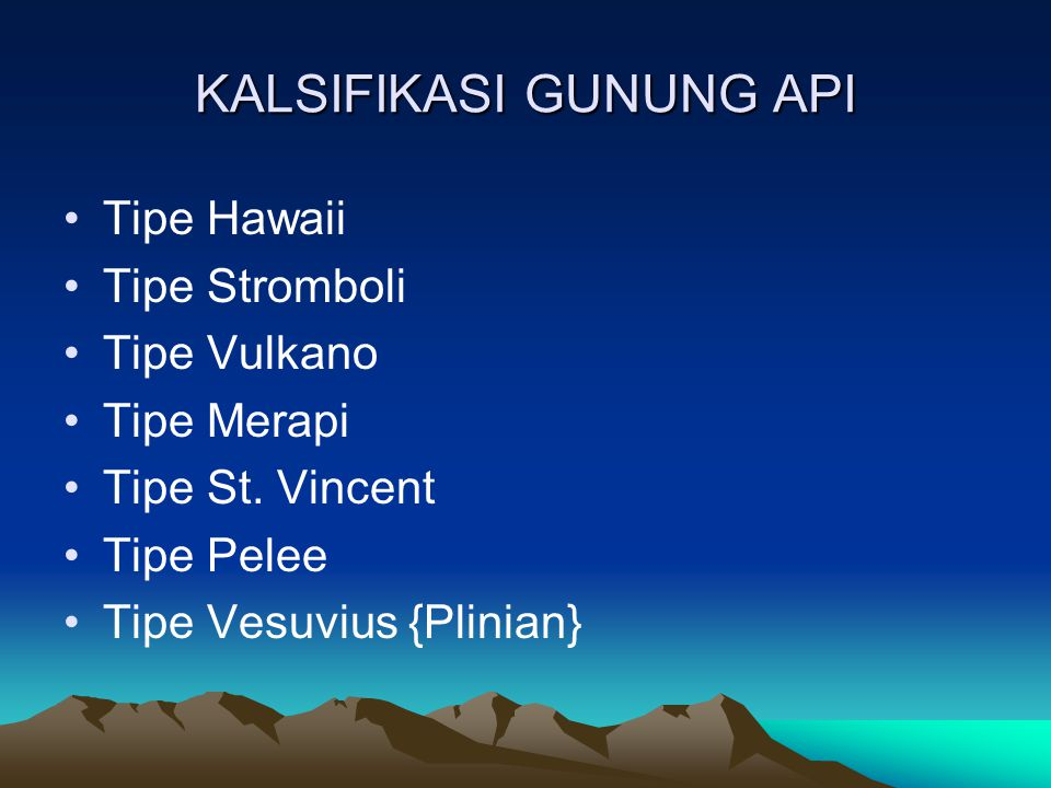 KALSIFIKASI GUNUNG API Tipe Hawaii Tipe Stromboli Tipe Vulkano Tipe Merapi Tipe St. Vincent Tipe Pelee Tipe Vesuvius {Plinian}