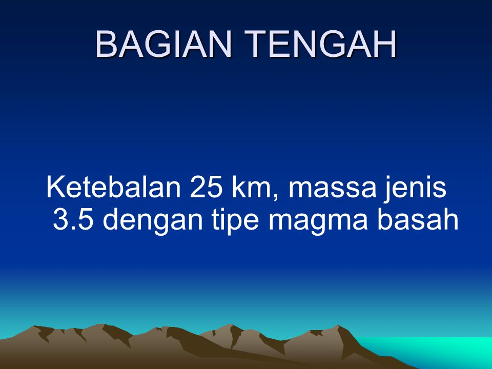 BAGIAN BAWAH Ketebalan 20 km, massa jenis 3,5 dengan tipe magma peridotit dan eklogit