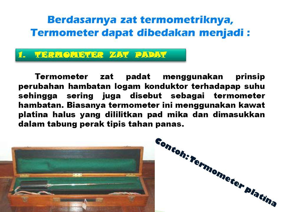 Berdasarnya zat termometriknya, Termometer dapat dibedakan menjadi : 1.TERMOMETER ZAT PADAT 1.TERMOMETER ZAT PADAT Termometer zat padat menggunakan pr