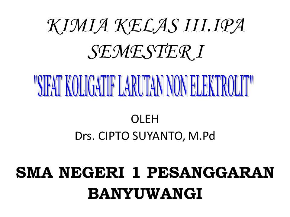 KIMIA KELAS III.IPA SEMESTER I OLEH Drs. CIPTO SUYANTO, M.Pd SMA NEGERI 1 PESANGGARAN BANYUWANGI