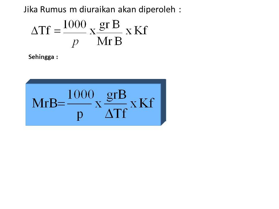 Menurut Raoult besarnya Penurunan titik beku adalah :  Tf = m. Kf Ket : m = molalitas Kf = tetapan penurunan titik beku molal( o C/m ) Contoh Soal :