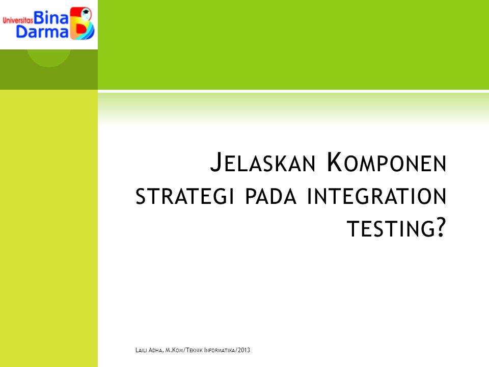 J ELASKAN K OMPONEN STRATEGI PADA INTEGRATION TESTING .