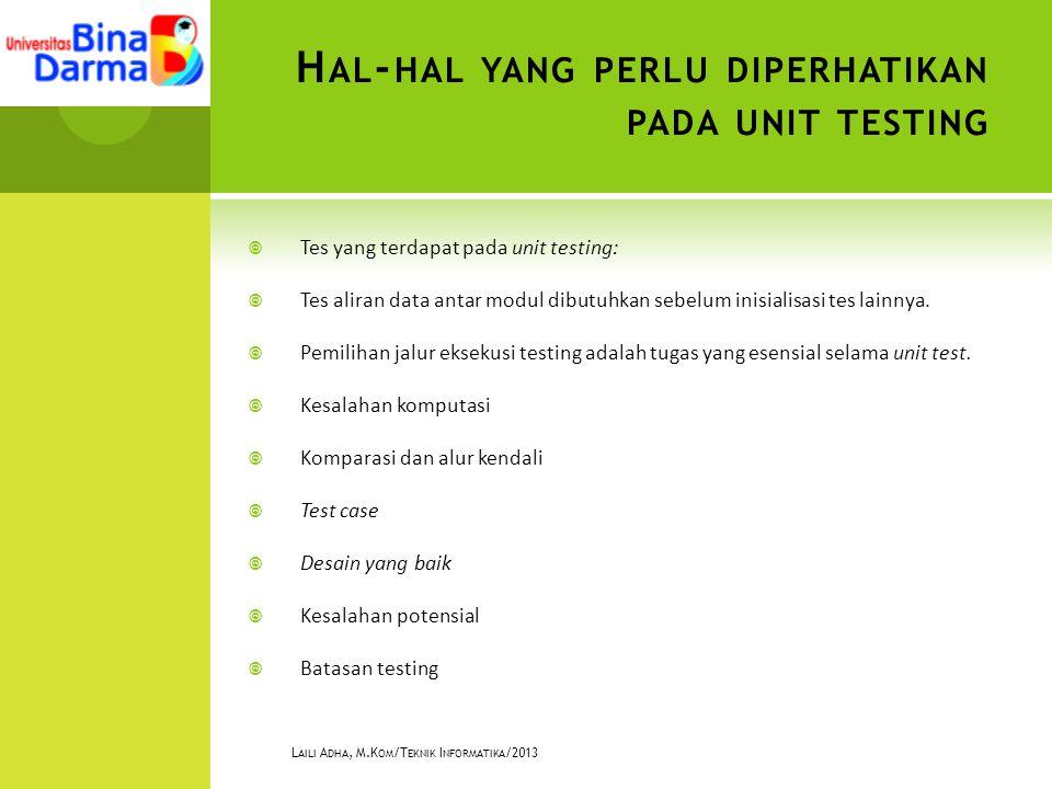H AL - HAL YANG PERLU DIPERHATIKAN PADA UNIT TESTING  Tes yang terdapat pada unit testing:  Tes aliran data antar modul dibutuhkan sebelum inisialisasi tes lainnya.