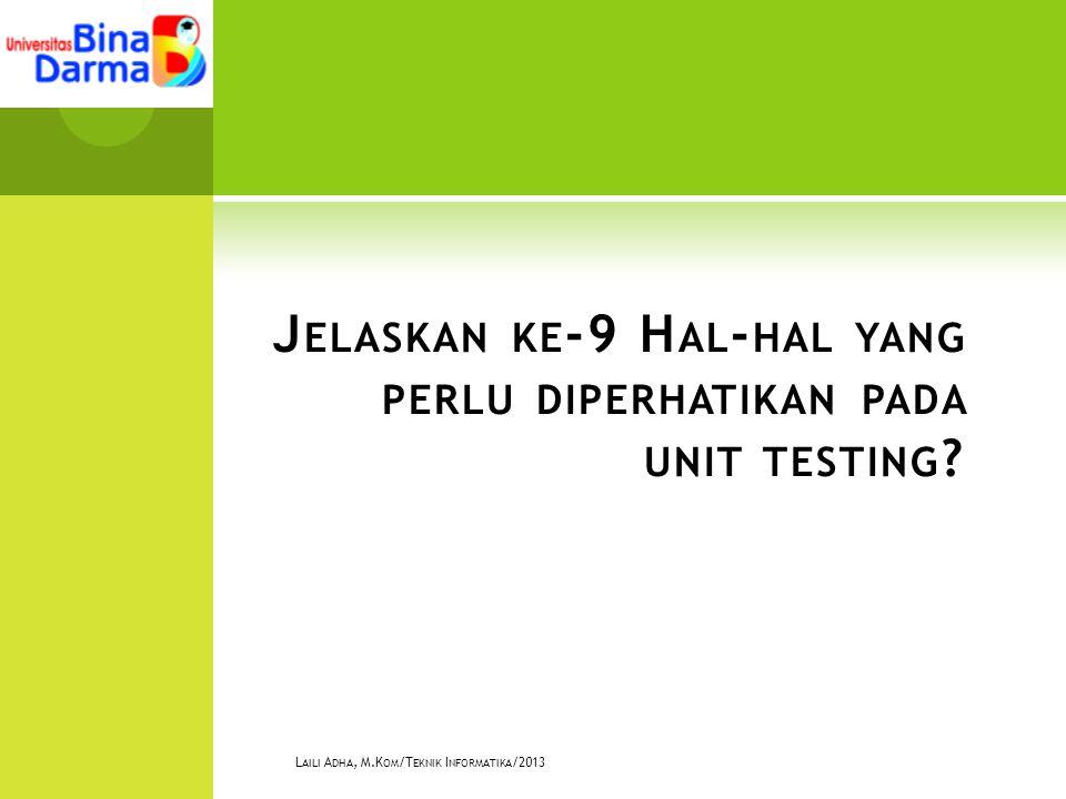 J ELASKAN KE -9 H AL - HAL YANG PERLU DIPERHATIKAN PADA UNIT TESTING .