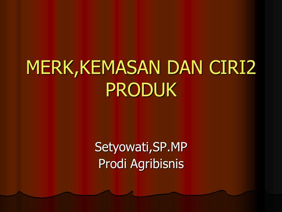 MERK,KEMASAN DAN CIRI2 PRODUK Setyowati,SP.MP Prodi Agribisnis