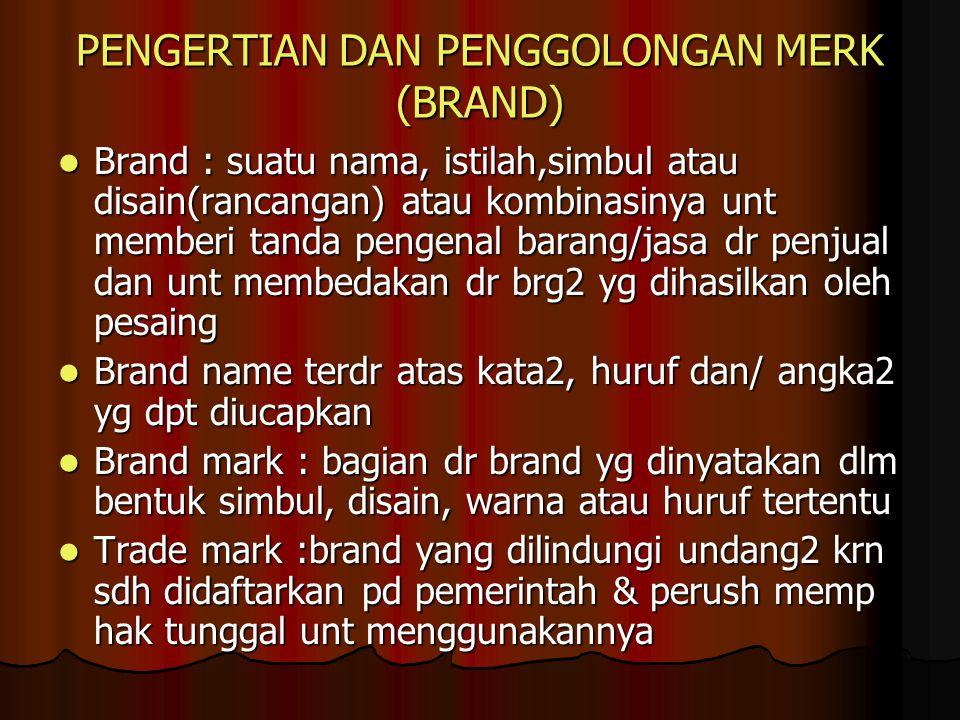 PENGERTIAN DAN PENGGOLONGAN MERK (BRAND) Brand : suatu nama, istilah,simbul atau disain(rancangan) atau kombinasinya unt memberi tanda pengenal barang