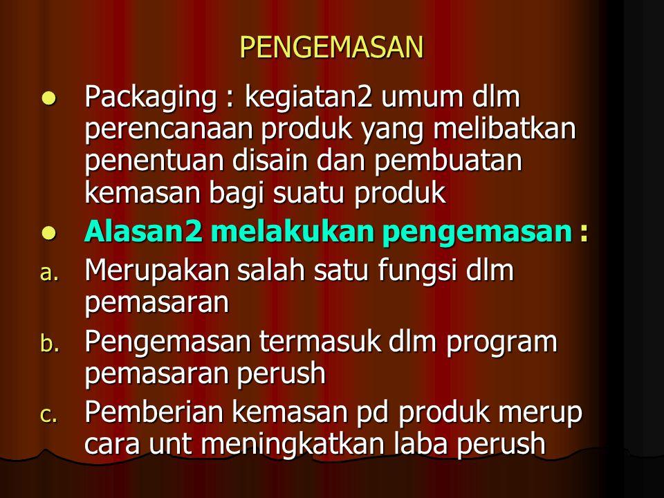 PENGEMASAN Packaging : kegiatan2 umum dlm perencanaan produk yang melibatkan penentuan disain dan pembuatan kemasan bagi suatu produk Packaging : kegi