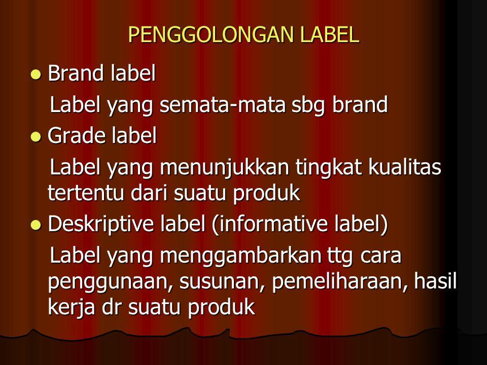 PENGGOLONGAN LABEL Brand label Brand label Label yang semata-mata sbg brand Label yang semata-mata sbg brand Grade label Grade label Label yang menunj