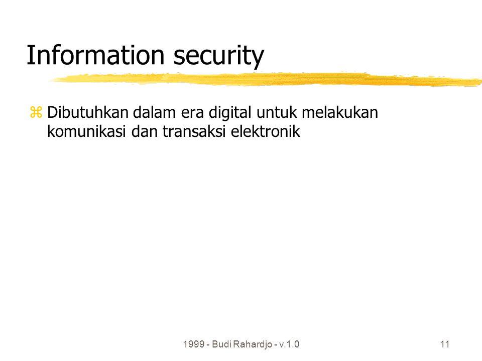 1999 - Budi Rahardjo - v.1.011 Information security zDibutuhkan dalam era digital untuk melakukan komunikasi dan transaksi elektronik