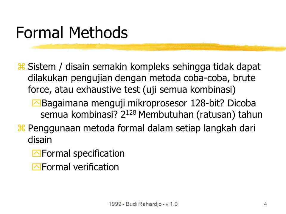 1999 - Budi Rahardjo - v.1.04 Formal Methods zSistem / disain semakin kompleks sehingga tidak dapat dilakukan pengujian dengan metoda coba-coba, brute force, atau exhaustive test (uji semua kombinasi) yBagaimana menguji mikroprosesor 128-bit.