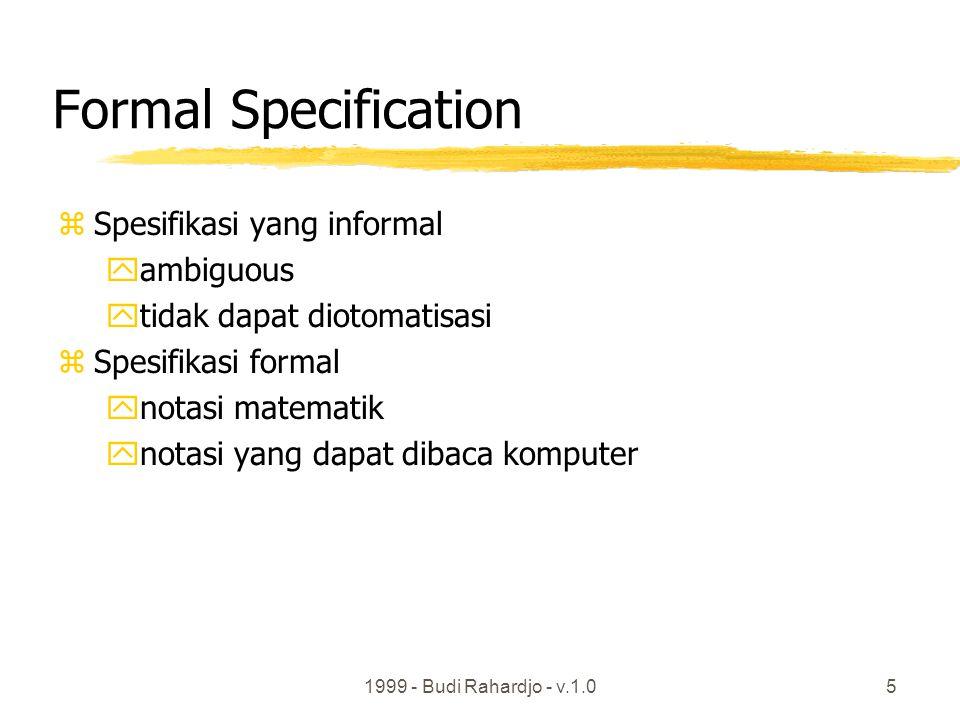 1999 - Budi Rahardjo - v.1.05 Formal Specification zSpesifikasi yang informal yambiguous ytidak dapat diotomatisasi zSpesifikasi formal ynotasi matematik ynotasi yang dapat dibaca komputer