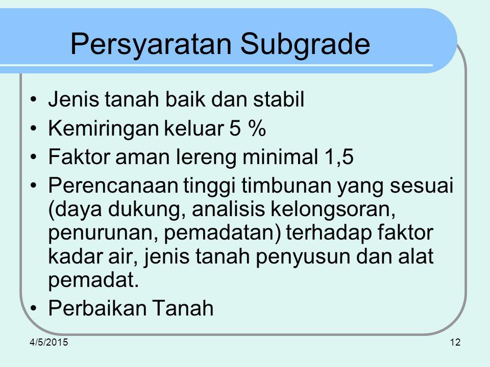 4/5/201512 Persyaratan Subgrade Jenis tanah baik dan stabil Kemiringan keluar 5 % Faktor aman lereng minimal 1,5 Perencanaan tinggi timbunan yang sesu