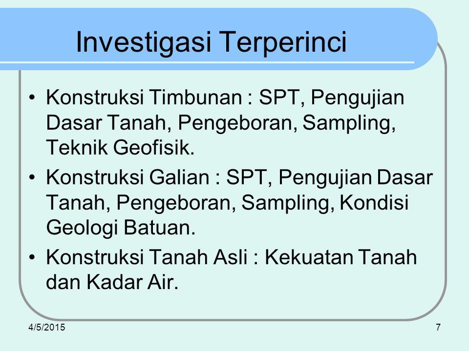 4/5/20157 Investigasi Terperinci Konstruksi Timbunan : SPT, Pengujian Dasar Tanah, Pengeboran, Sampling, Teknik Geofisik. Konstruksi Galian : SPT, Pen