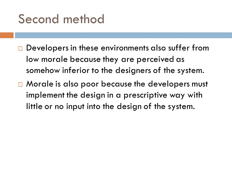 Second method  Developers in these environments also suffer from low morale because they are perceived as somehow inferior to the designers of the sy
