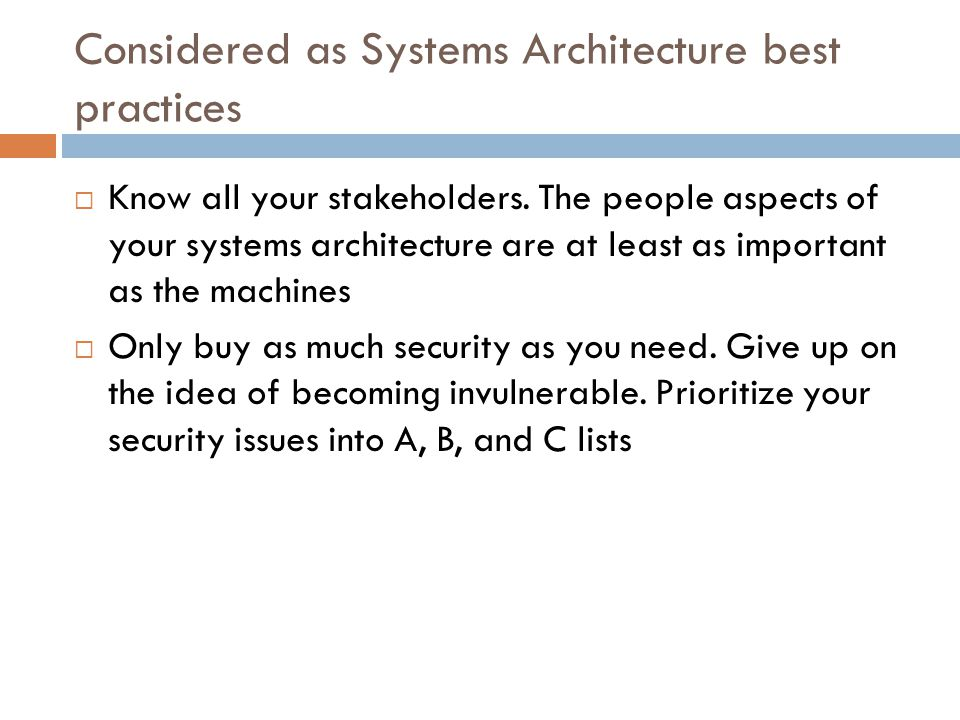 Considered as Systems Architecture best practices  Know all your stakeholders. The people aspects of your systems architecture are at least as import
