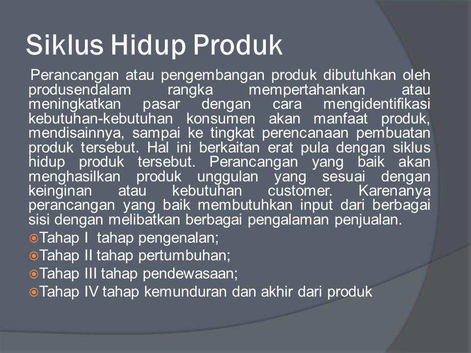 Siklus Hidup Produk Perancangan atau pengembangan produk dibutuhkan oleh produsendalam rangka mempertahankan atau meningkatkan pasar dengan cara mengidentifikasi kebutuhan-kebutuhan konsumen akan manfaat produk, mendisainnya, sampai ke tingkat perencanaan pembuatan produk tersebut.