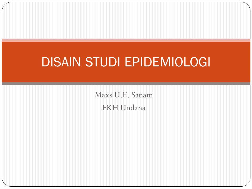 Maxs U.E. Sanam FKH Undana DISAIN STUDI EPIDEMIOLOGI