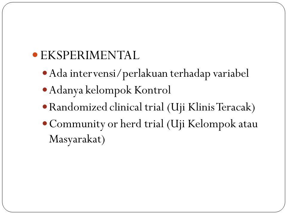 EKSPERIMENTAL Ada intervensi/perlakuan terhadap variabel Adanya kelompok Kontrol Randomized clinical trial (Uji Klinis Teracak) Community or herd tria