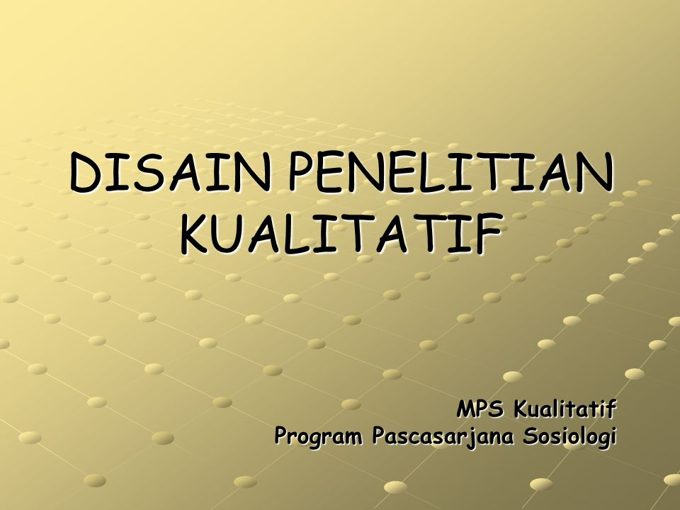 DISAIN PENELITIAN KUALITATIF MPS Kualitatif Program Pascasarjana Sosiologi
