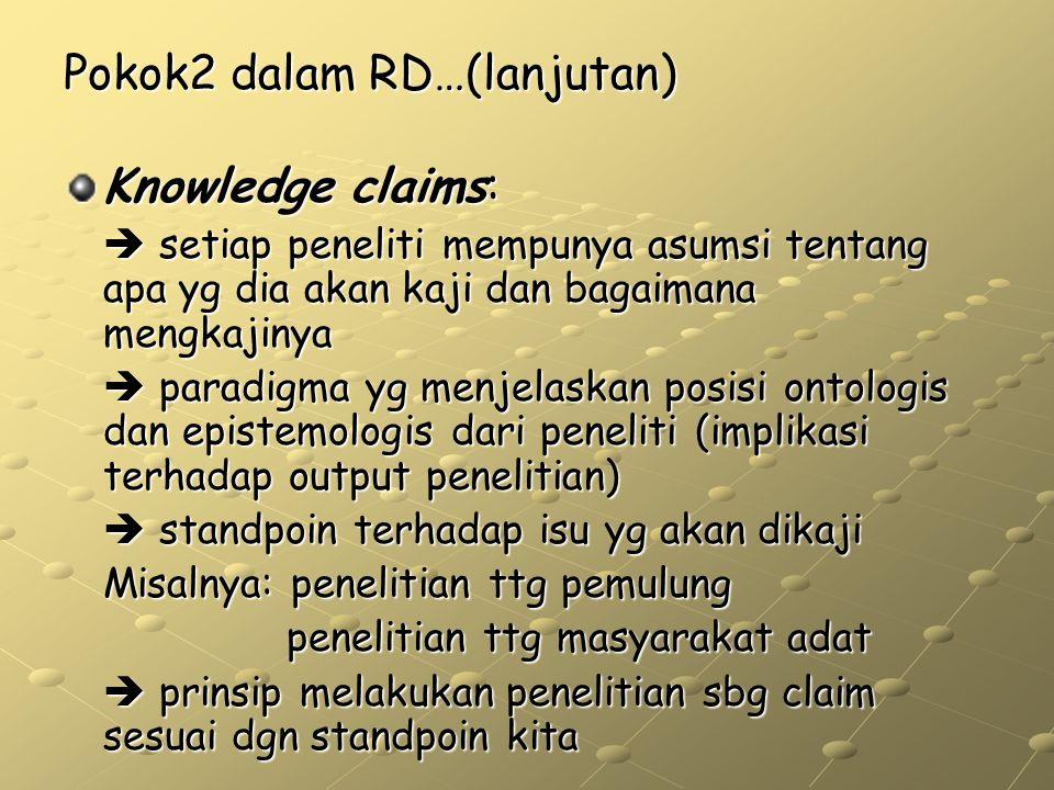 Pokok2 dalam RD…(lanjutan) Knowledge claims:  setiap peneliti mempunya asumsi tentang apa yg dia akan kaji dan bagaimana mengkajinya  paradigma yg m