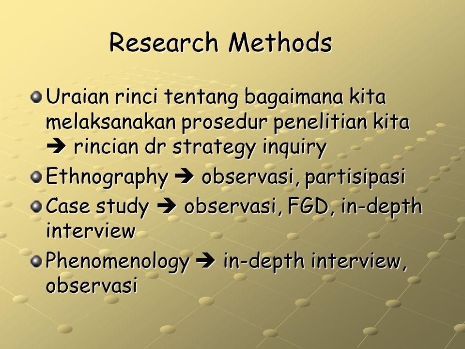 Research Methods Uraian rinci tentang bagaimana kita melaksanakan prosedur penelitian kita  rincian dr strategy inquiry Ethnography  observasi, part